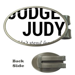 Judge judy wouldn t stand for this! Money Clips (Oval)