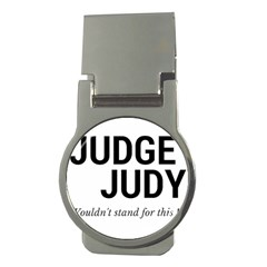 Judge judy wouldn t stand for this! Money Clips (Round)