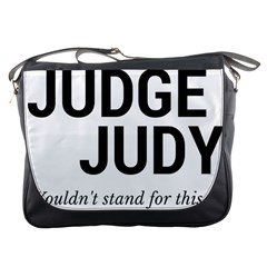Judge judy wouldn t stand for this! Messenger Bags