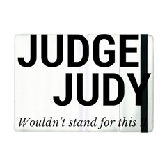 Judge judy wouldn t stand for this! Apple iPad Mini Flip Case