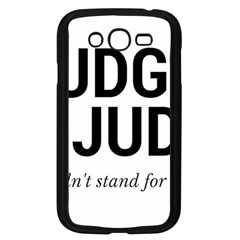 Judge judy wouldn t stand for this! Samsung Galaxy Grand DUOS I9082 Case (Black)