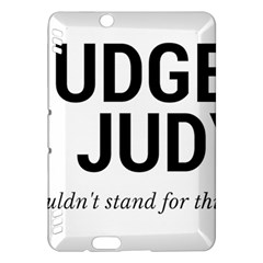 Judge judy wouldn t stand for this! Kindle Fire HDX Hardshell Case