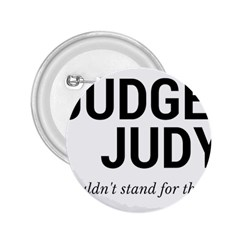 Judge judy wouldn t stand for this! 2.25  Buttons