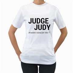 Judge judy wouldn t stand for this! Women s T-Shirt (White) (Two Sided)