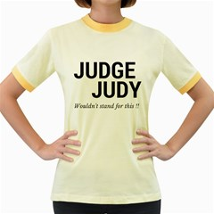 Judge judy wouldn t stand for this! Women s Fitted Ringer T-Shirts