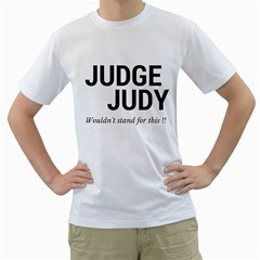 Judge judy wouldn t stand for this! Men s T-Shirt (White) (Two Sided)