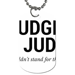 Judge judy wouldn t stand for this! Dog Tag (One Side)