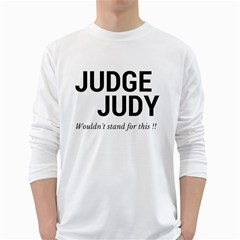 Judge judy wouldn t stand for this! White Long Sleeve T-Shirts