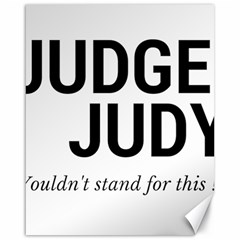 Judge judy wouldn t stand for this! Canvas 16  x 20