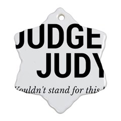 Judge judy wouldn t stand for this! Ornament (Snowflake)