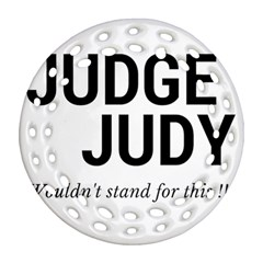 Judge judy wouldn t stand for this! Round Filigree Ornament (Two Sides)