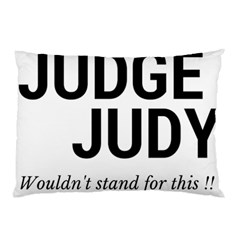 Judge judy wouldn t stand for this! Pillow Case (Two Sides)