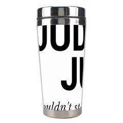 Judge judy wouldn t stand for this! Stainless Steel Travel Tumblers