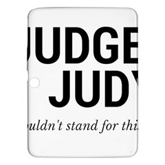 Judge judy wouldn t stand for this! Samsung Galaxy Tab 3 (10.1 ) P5200 Hardshell Case