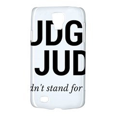 Judge judy wouldn t stand for this! Galaxy S4 Active