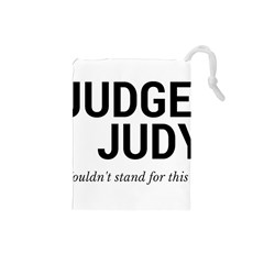 Judge judy wouldn t stand for this! Drawstring Pouches (Small)