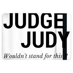 Judge judy wouldn t stand for this! iPad Air 2 Flip