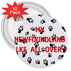 My Newfie Walks On Me 3  Buttons (10 pack)