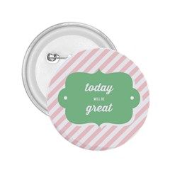 Today Will Be Great 2.25  Buttons