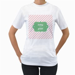 Today Will Be Great Women s T-Shirt (White) (Two Sided)