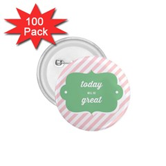 Today Will Be Great 1 75  Buttons (100 Pack)
