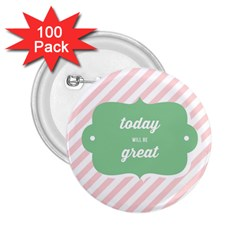 Today Will Be Great 2.25  Buttons (100 pack)