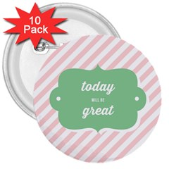 Today Will Be Great 3  Buttons (10 pack)