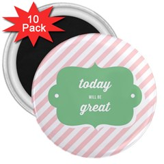 Today Will Be Great 3  Magnets (10 Pack)