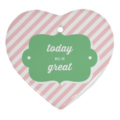 Today Will Be Great Heart Ornament (two Sides)