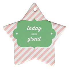 Today Will Be Great Star Ornament (Two Sides)