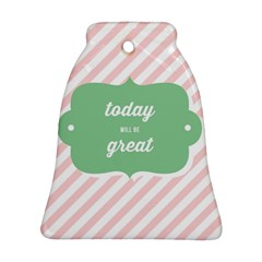 Today Will Be Great Ornament (bell)