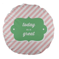 Today Will Be Great Large 18  Premium Round Cushions