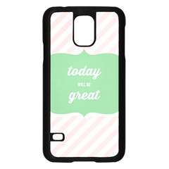 Today Will Be Great Samsung Galaxy S5 Case (Black)