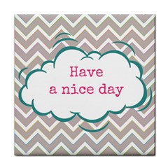 Have A Nice Day Tile Coasters