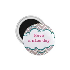 Have A Nice Day 1.75  Magnets