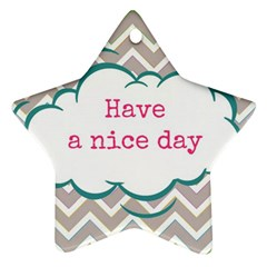 Have A Nice Day Ornament (star)