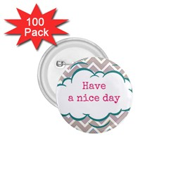 Have A Nice Day 1.75  Buttons (100 pack)