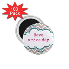 Have A Nice Day 1 75  Magnets (100 Pack)