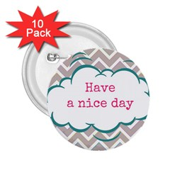 Have A Nice Day 2.25  Buttons (10 pack)