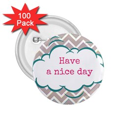 Have A Nice Day 2.25  Buttons (100 pack)