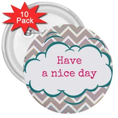 Have A Nice Day 3  Buttons (10 Pack)