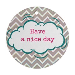 Have A Nice Day Round Ornament (two Sides)