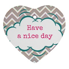 Have A Nice Day Heart Ornament (Two Sides)