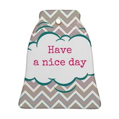 Have A Nice Day Bell Ornament (Two Sides)