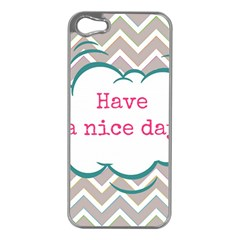 Have A Nice Day Apple iPhone 5 Case (Silver)