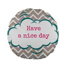 Have A Nice Day Standard 15  Premium Round Cushions