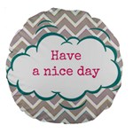 Have A Nice Day Large 18  Premium Round Cushions Front