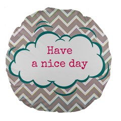 Have A Nice Day Large 18  Premium Flano Round Cushions