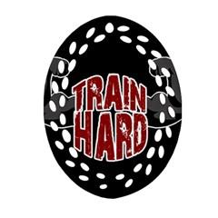 Train Hard Ornament (oval Filigree)