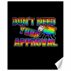 Dont Need Your Approval Canvas 16  X 20